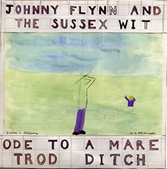 Johnny Flynn and The Sussex Wit / Ode To A Mare Trod Ditch